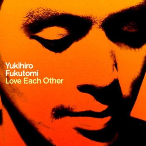 Love Each Other - Yukihiro Fukutomi