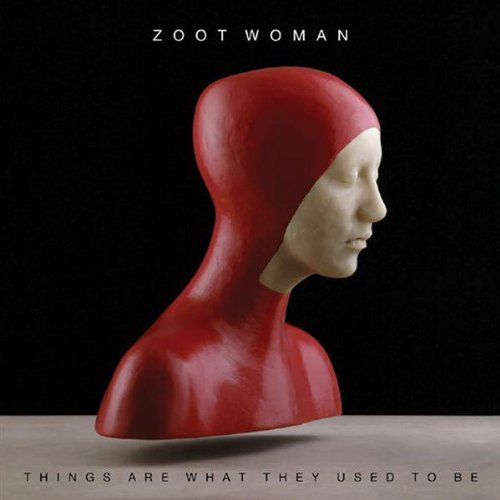 Things Are What They Used To Be - Zoot Woman