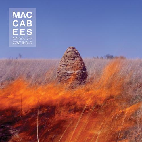 Given to the Wild - The Maccabees