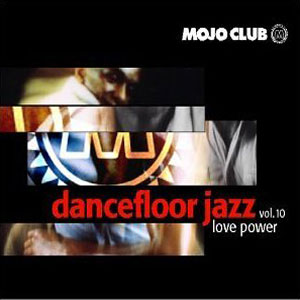 Mojo Club Dancefloor Jazz Vol. 10 (Love Power)