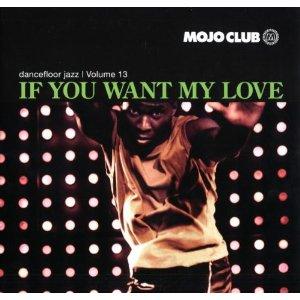 Mojo Club Dancefloor Jazz Volume 13 - If You Want My Love
