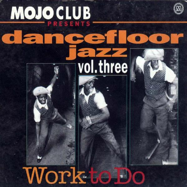 Mojo Club Presents Dancefloor Jazz Vol. Three (Work To Do)