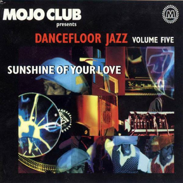 Mojo Club Presents Dancefloor Jazz Volume Five (Sunshine Of Your Love)