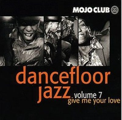 Mojo Club Presents Dancefloor Jazz Volume 7 (Give Me Your Love)