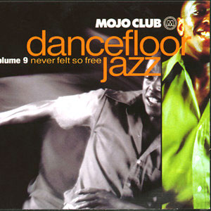 Mojo Club Dancefloor Jazz Volume 9 (Never Felt So Free)